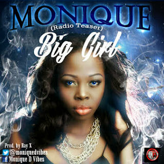 @NAIJAMUSICCITY MUSIC: Monique ( @moniquedvibes ) - Big Girl (Prod By Ray -X)