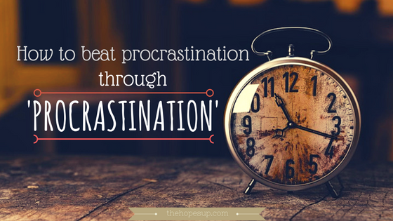 how to beat procrastination through procrastination