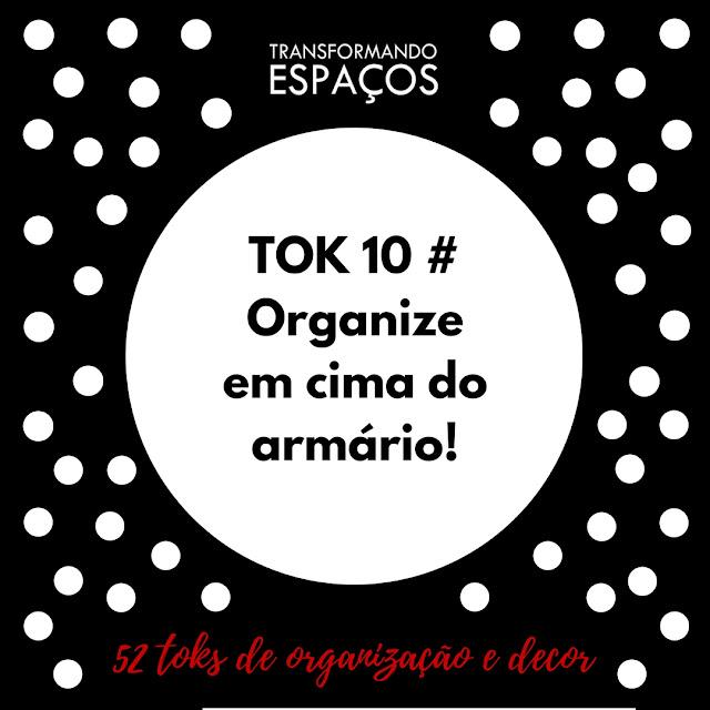 Tok 10 # Organize em cima do armário! | Desafio 52 toks de organização e decor