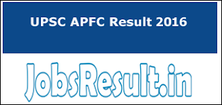 UPSC APFC Result 2016
