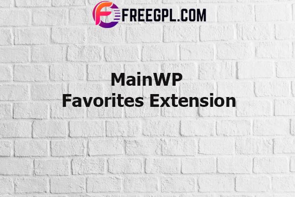 MainWP Favorites Extension Nulled Download Free
