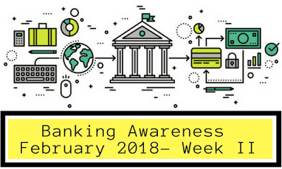 Banking Awareness February 2018- Week II
