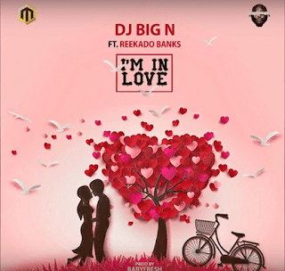[Music] DJ Big N - I'm In Love Ft. Reekado Banks mp3 download