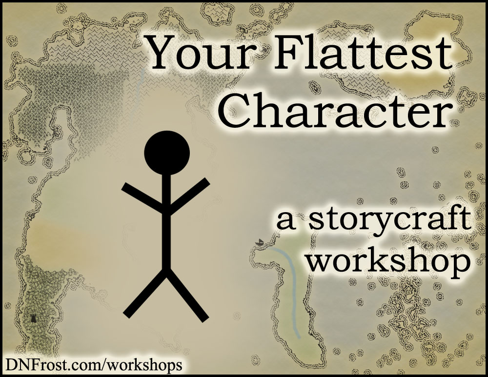 Your Flattest Character: the anchor for realism http://www.dnfrost.com/2014/07/your-flattest-character-storycraft.html A storycraft workshop by D.N.Frost @DNFrost13 Part of a series.