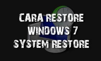 Cara Restore Windows 7 dengan Fitur System Restore Windows