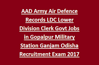 AAD Army Air Defence Records LDC Lower Division Clerk Govt Jobs in Gopalpur Military Station Ganjam Odisha Recruitment Exam 2017