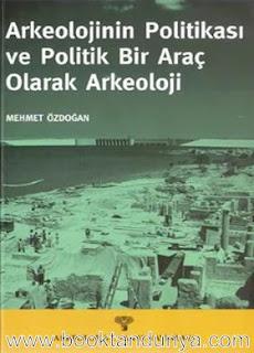 Mehmet Özdoğan - Arkeolojinin Politikası ve Politik Bir Araç Olarak Arkeoloji