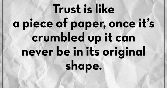 Trust Quotes Trust Is Like A Piece Of Paper, Once Itu0027s Crumbled Up It Can  Never Be In Its Original Shape.