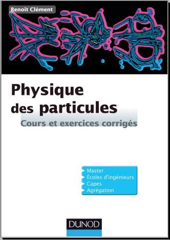 Livre : Physique des particules, Cours et exercices corrigés - Benoit Clément PDF
