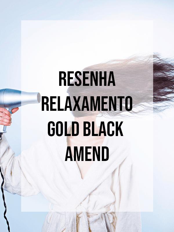Resenha: Relaxamento Gold Black  - Amend