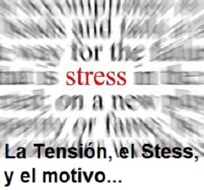 la tension, el stress y el motivo...