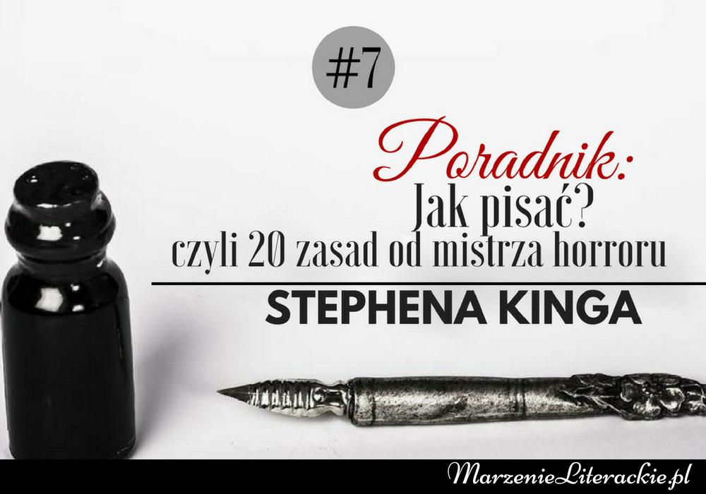 Poradnik: Jak pisać? Czyli 20 zasad dla pisarzy od mistrza horroru - Stephena Kinga, Poradniki pisarskie, Marzenie Literackie
