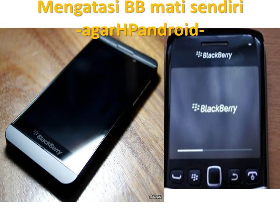 Cara Mengatasi Blackberry Os 10 Mati Sendiri Tanpa Sebab Pasti