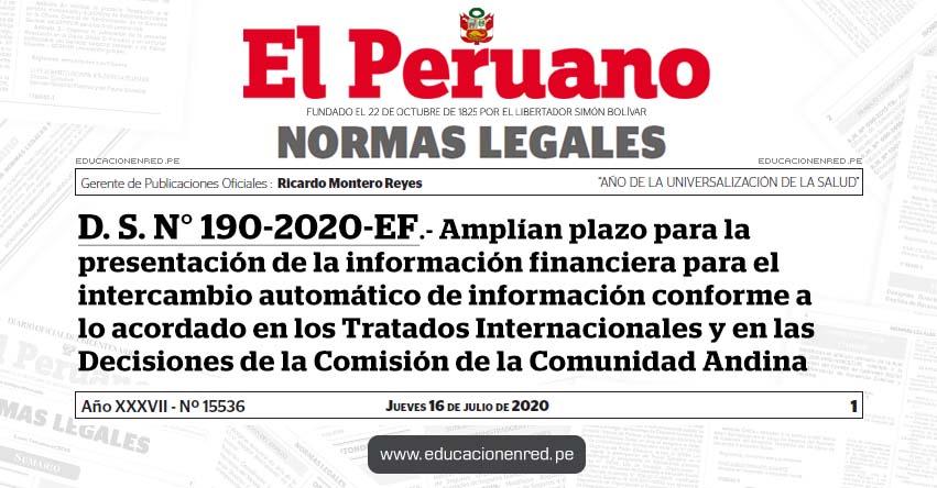 D. S. N° 190-2020-EF.- Amplían plazo para la presentación de la información financiera para el intercambio automático de información conforme a lo acordado en los Tratados Internacionales y en las Decisiones de la Comisión de la Comunidad Andina