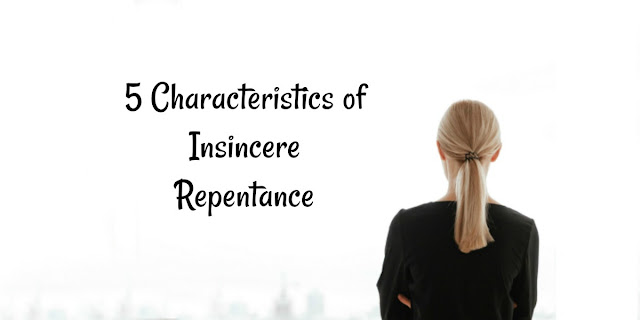 5 Characteristics of False Repentance & Some Good Bad Examples