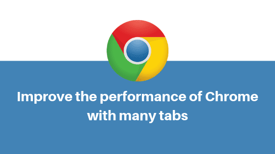 How to improve the performance of Chrome with many tabs