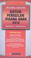 Judul Buku : Undang-Undang Sistem Peradilan Pidana Anak 2012 (UU RI No. 11 Tahun 2012)