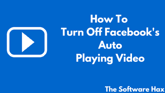 How to Turn Off Facebook's Auto-Playing Video on Computer, Android and iPhone