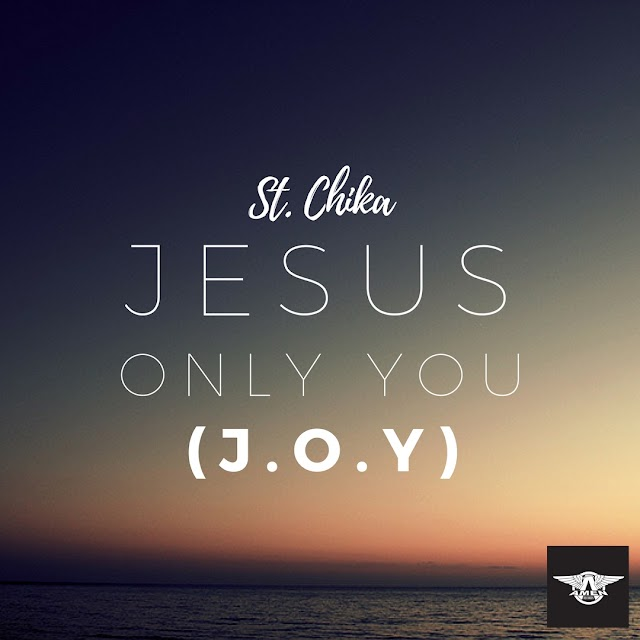 Music + Lyrics: St. Chika – Jesus Only You (J.O.Y) | @iamstchika