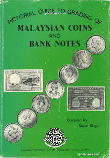 Pictorial Guide to Grading Malaysian Coins and Banknotes by Saran Singh