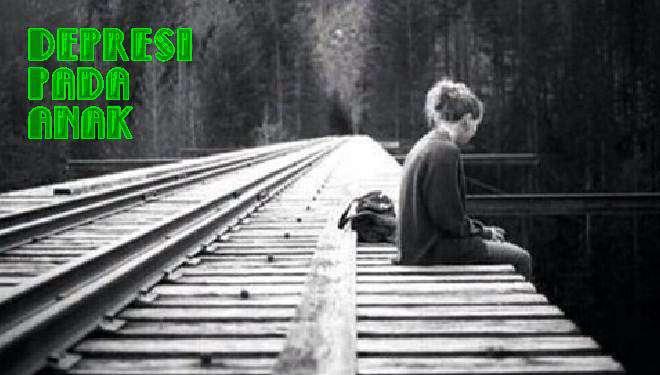 Penyebab Dan Gejala Depresi Pada Anak