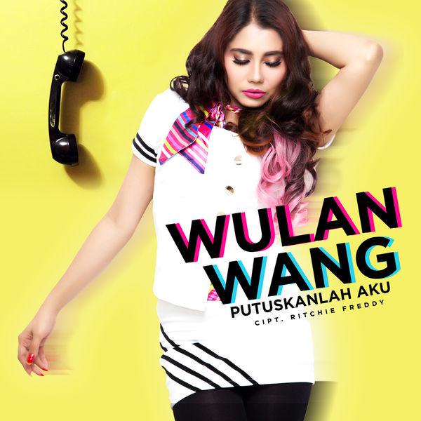Lagu Wulan Wang Putuskanlah Aku