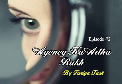 Love Series | Ayeney Ka Adha Rukh by Fariya Turk Episode 2