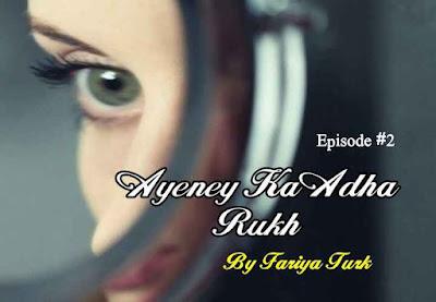 Love Series | Ayeney Ka Adha Rukh by Fariya Turk Episode 2