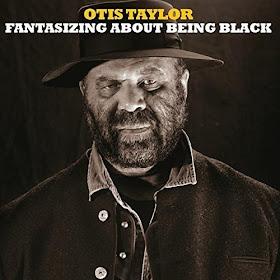 Otis Taylor's Fantasizing About Being Black