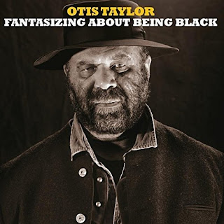 Otis Taylor's Fantasizing About Being Black