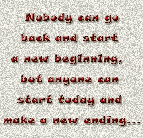 Starting New Relationship Quotes: Nobody Can Go Back And Start A New Beginning, But Anyone