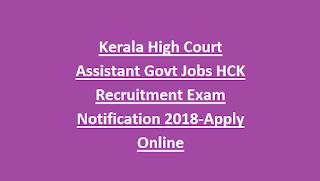 Kerala High Court Assistant Govt Jobs HCK Recruitment Exam Notification 2018-Apply Online