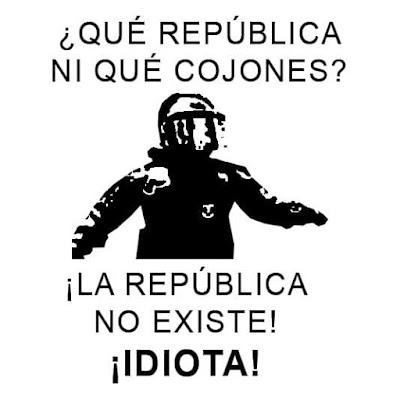 Mosso d´Esquadra, Qué república ni qué cojones, la república no existe, idiota