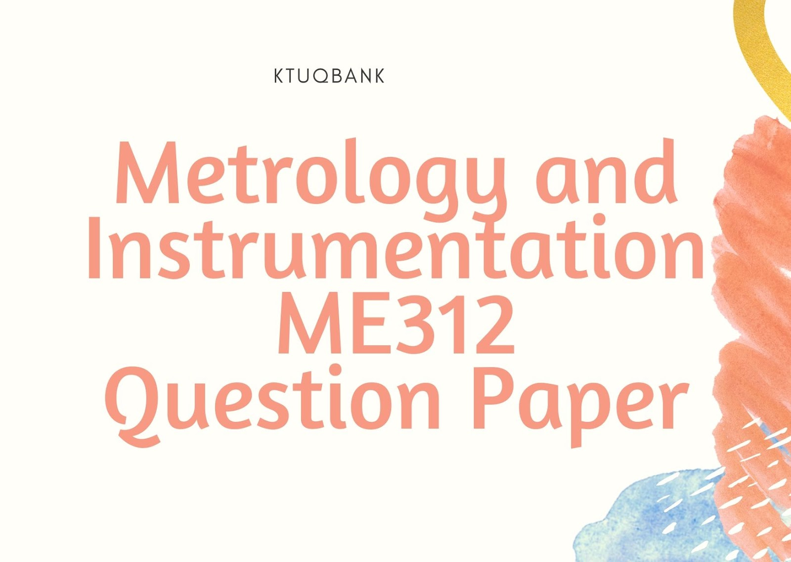 Metrology and Instrumentation | ME312 | Question Papers (2015 batch)