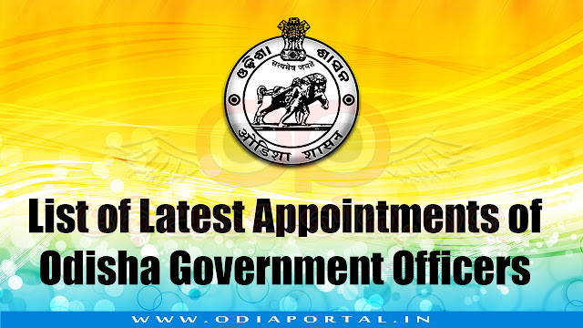 List of Latest Appointments of Government Officers, The following is a collection of Latest Appointments of Odisha Government Officers such as IAS Cadre, OAS Cadre and other major posts and appointments. Feel free to contribute if we miss something. latest odisha bureaucratic reshuffle, odisha general administration reshuffle