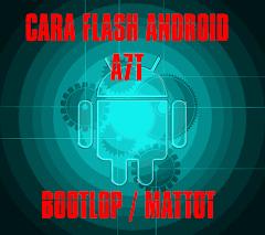 Cara Flash Android A7T Bootlop / Mattot