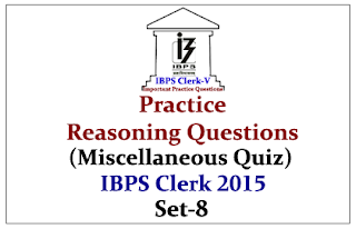 Race IBPS Clerk 2015- Practice Reasoning Questions (Miscellaneous Quiz) with Explanations Set-8