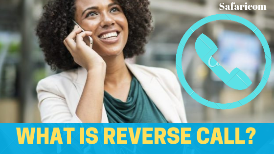 Reverse call: What is this Safaricom Reverse call? - Shajarani