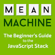 MEAN Machine: A beginner's practical guide to the JavaScript stack
