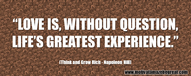 "56 Best Think And Grow Rich Quotes by Napoleon Hill:  ""Love is, without question, life's greatest experience."""