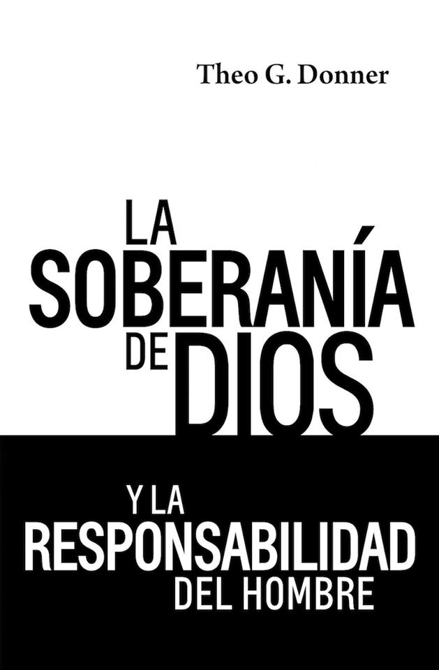Theo Donner-La Soberanía De Dios y La Responsabilidad Del Hombre-