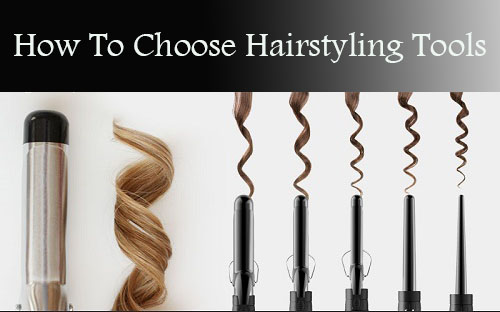 How To Choose Hairstyling Tools