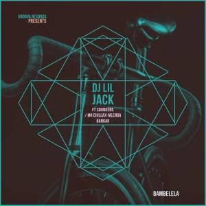 DJ Lil Jack – Bambelela (feat. DJ Sdunkero, Mr Chillax & Mlenga Benga)