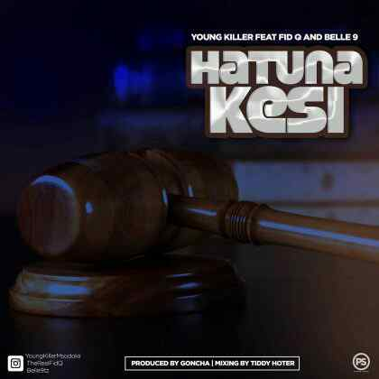 Download Mp3 | Young Killer ft Fid Q & Belle 9 - Hatuna Kesi