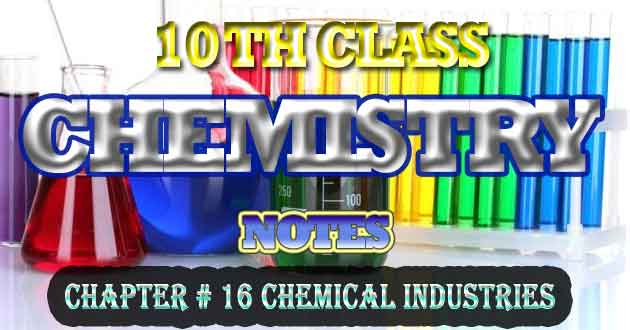 10th Class Chemistry Notes Chapter 16 Chemical Industries