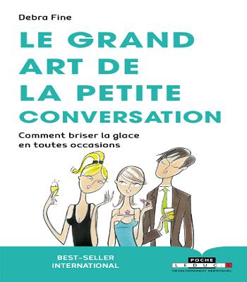 Debra Fine :Le grand art de la petite conversation : Comment briser la glace dans toutes les occasions-pdf