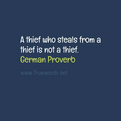 A thief who steals from a thief is not a thief