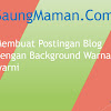 Cara Membuat Postingan Blog dengan Background Warna-warni