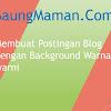 Cara Membuat Postingan Blog dengan Background Warna-warni