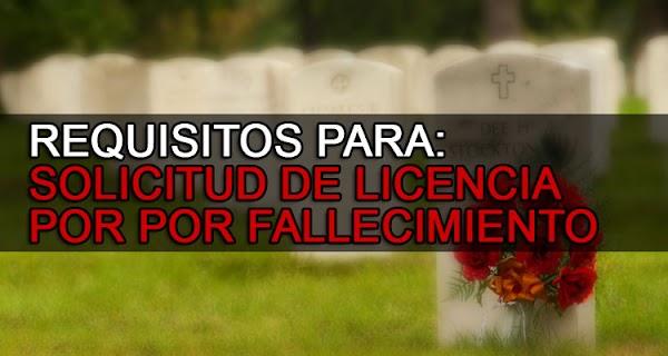 SOLICITUD DE  LICENCIA POR FALLECIMIENTO DE UN FAMILIAR, DÍAS DE PERMISO, REQUISITOS MAS PLANILLA